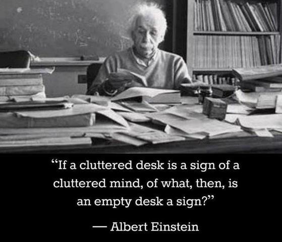 cluttered desk, cluttered mind, empty desk, empty mind, Einstein, Albert Einstein