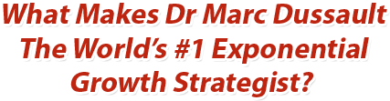 What Makes Dr Marc Dussault The World's #1 Exponential Growth Strategist?